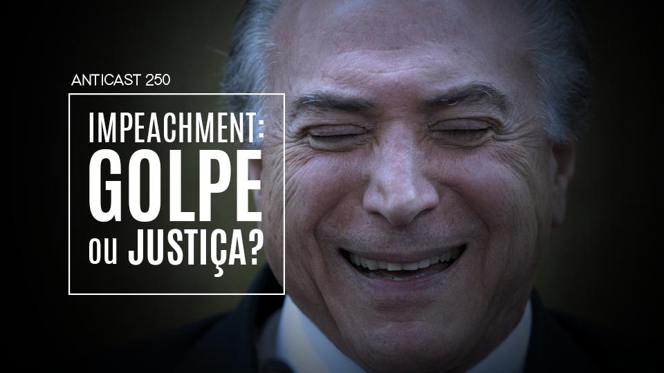 AntiCast - Impeachment: golpe ou justiça?
