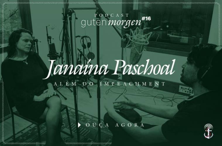 Guten Morgen 16 - Janaína Paschoal além do impeachment
