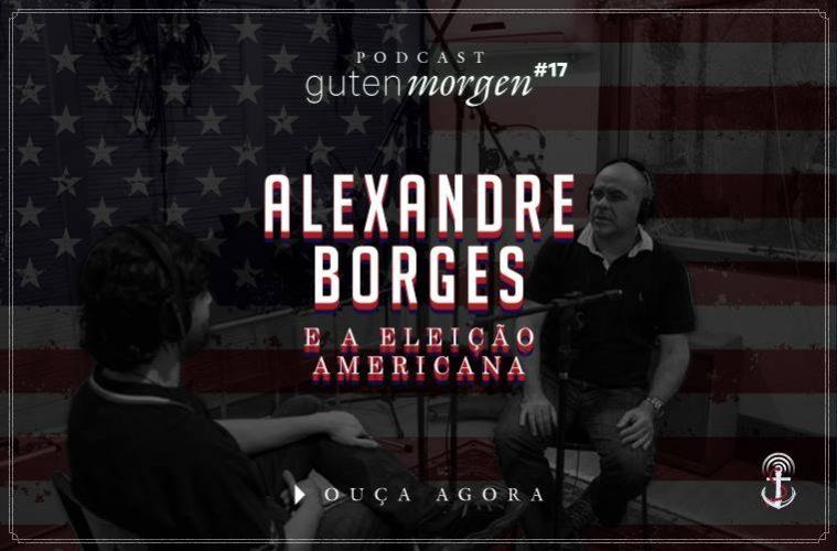 Guten Morgen 17: Alexandre Borges e a eleição americana