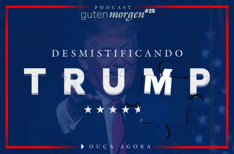 Guten Morgen 25 - Desmistificando Trump. Podcast do SensoIncomum.org