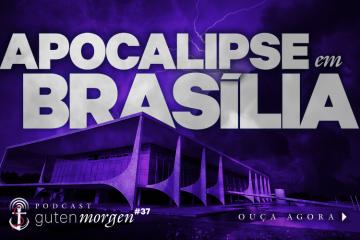 Guten Morgen 37 - Apocalipse em Brasília. Podcast do Senso Incomum.