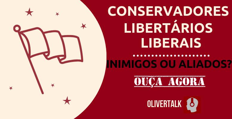 Conservadores, liberais, libertários, diferenças, inimigos, aliados, manifestações, MBL
