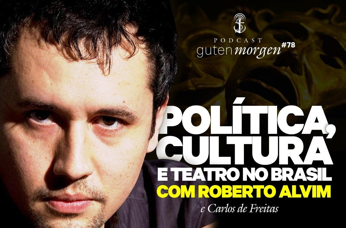 Guten Morgen 78 - Roberto Alvim fala de política, teatro e cultura no Brasil