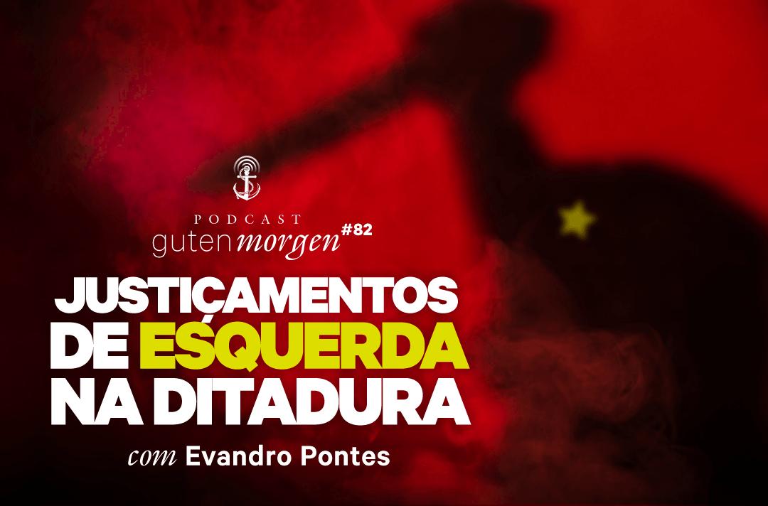 Guten Morgen 82 - Justiçamentos de esquerda na ditadura - com Evandro Pontes