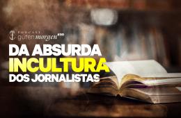 Guten Morgen 99 - Da absurda Incultura dos jornalistas