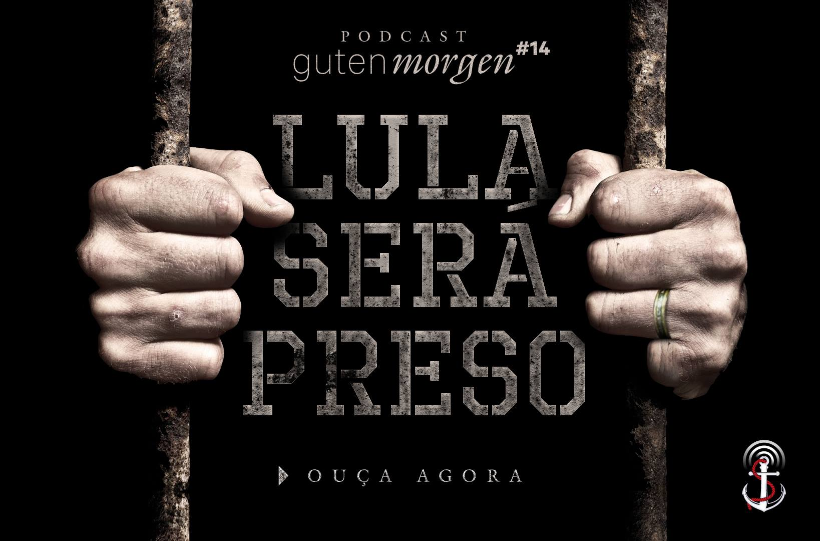 Guten Morgen 14: Lula será preso. Podcast do SensoIncomum.org