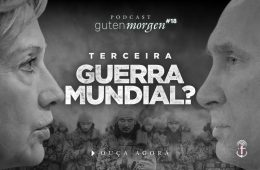 Guten Morgen 18 - Terceira Guerra Mundial? Podcast do Senso Incomum