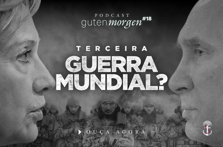 Guten Morgen 18 - Terceira Guerra Mundial? Podcast do Senso Incomum