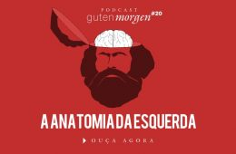 Guten Morgen 20: A anatomia da esquerda. Podcast do Senso Incomum, por Flavio Morgenstern