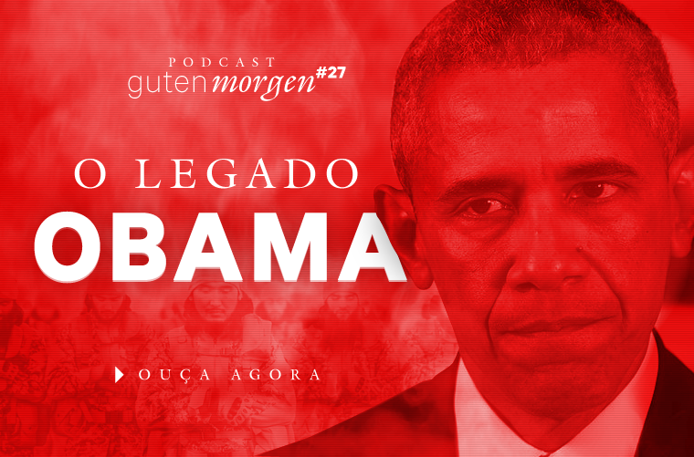 Guten Morgen 27: O legado Obama. Podcast do Senso Incomum