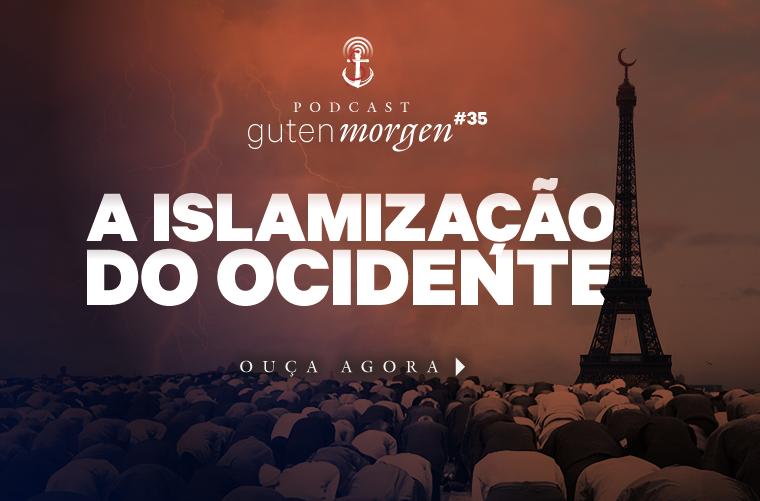 Guten Morgen 35 - A islamização do Ocidente. Podcast do Senso Incomum.