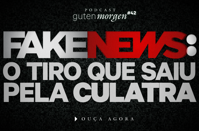 Guten Morgen 42: Fake News: O tiro que saiu pela culatra. Podcast do Senso Incomum
