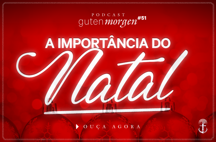 Guten Morgen 51 - A importância do Natal. Podcast do Senso Incomum