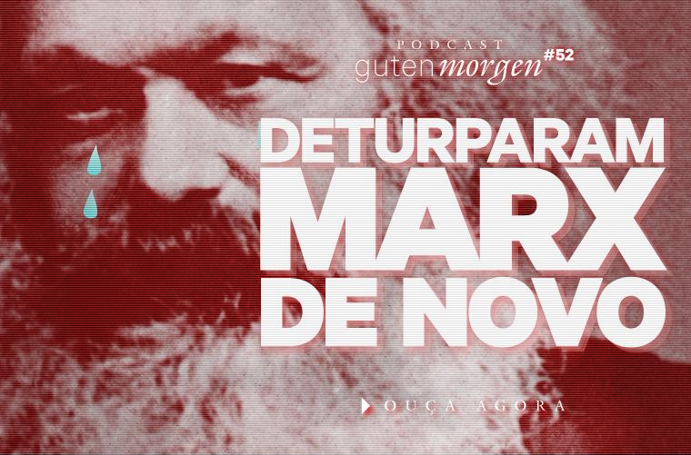 Guten Morgen 52: Deturparam Marx (de novo). Podcast do Senso Incomum