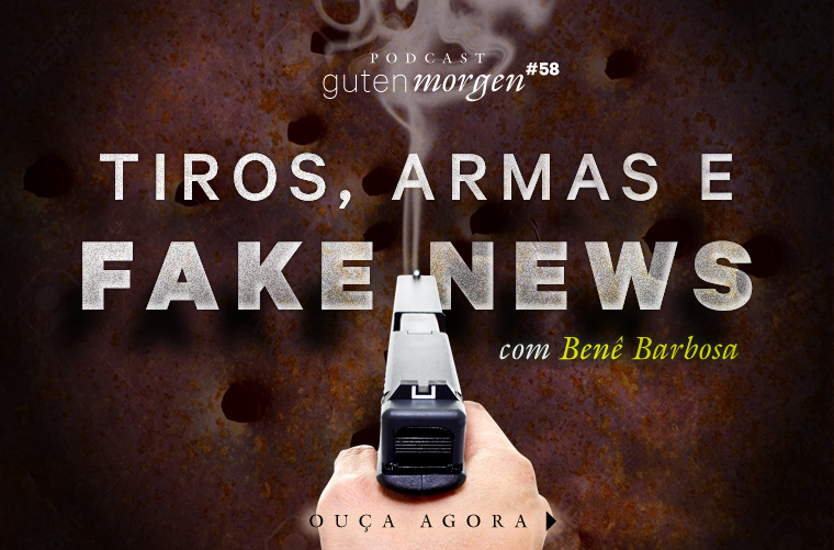 Guten Morgen 58 - Tiros, Armas e Fake News - Com Bene Barbosa - Podcast