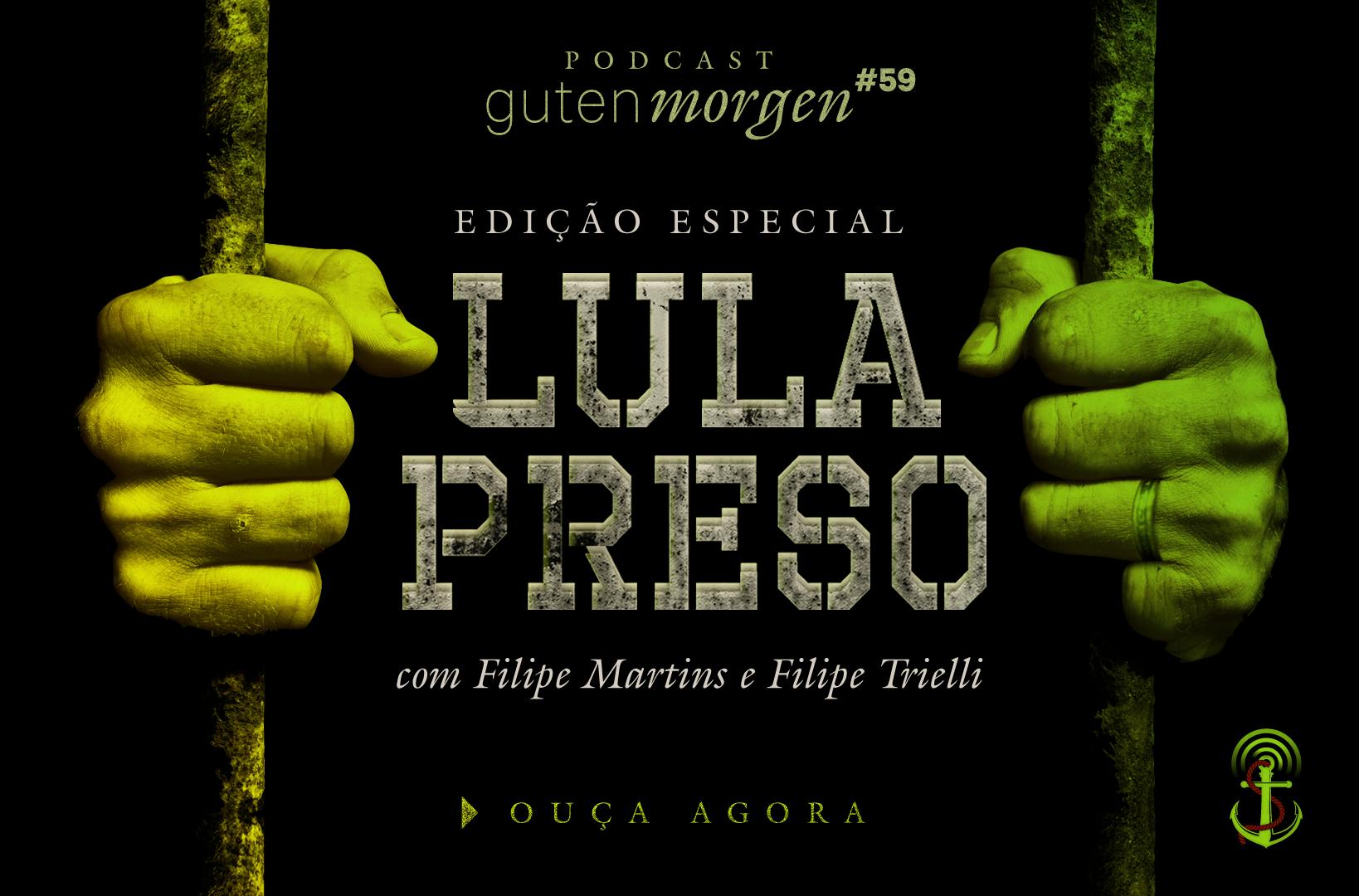Guten Morgen 59: Lula Preso - com Filipe Martins e Trielli. Podcast do Senso Incomum