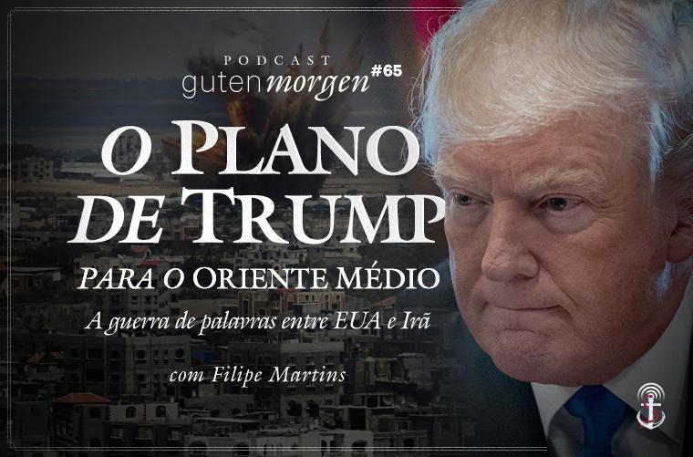 Guten Morgen 65 - O plano de Trump para o Oriente Médio - com Filipe Martins