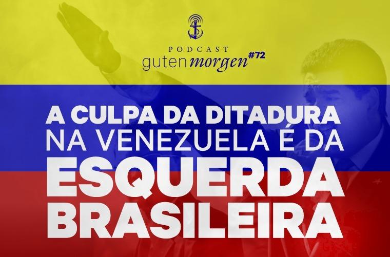 Guten Morgen 72 - A culpa da ditadura na Venezuela é da esquerda brasileira