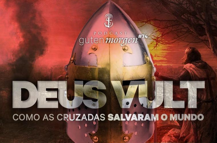 Guten Morgen 74 - Deus Vult - As Cruzadas salvaram o mundo