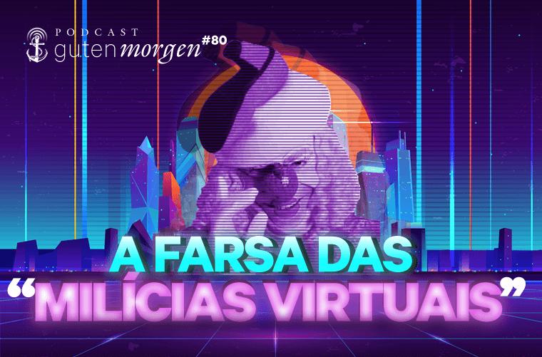 """Guten Morgen 80 - A farsa das """"milícias virtuais"""""""