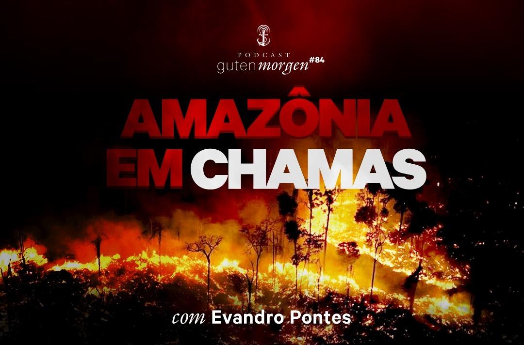 Guten Morgen 84 - Amazônia em chamas - com Evandro Pontes