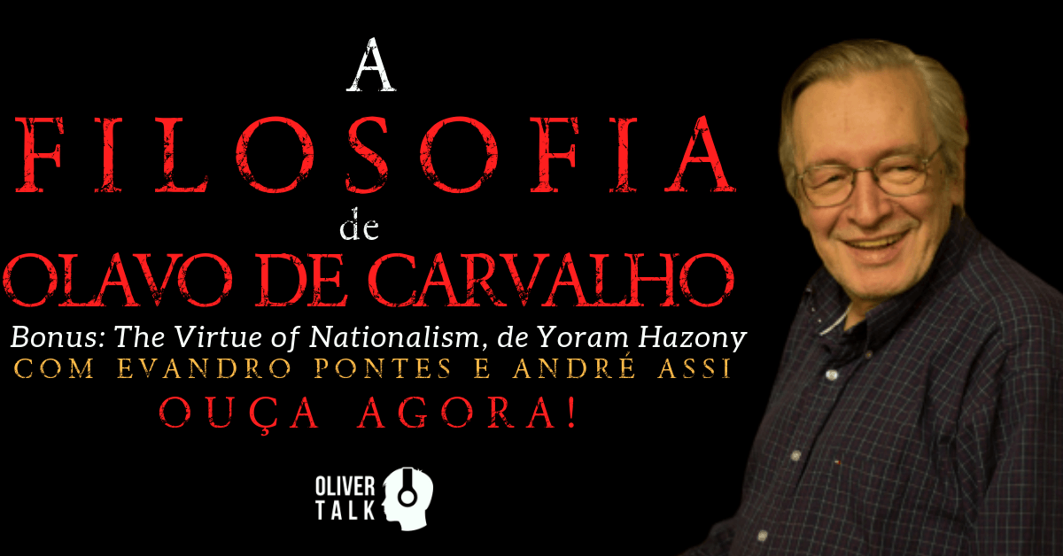 Olavo de Carvalho, Filosofia, Jardim das Aflições, Bolsonaro, The Virtue of Nationalism, Yoram Hazony