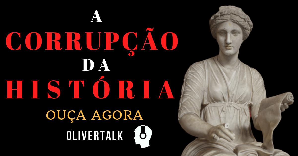 Historia, podcast, olivertalk, Ricardo da Costa, Corrupção, militância, ideologia, esquerda