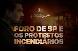 Guten Morgen 89 - Foro de São Paulo e os protestos incendiários