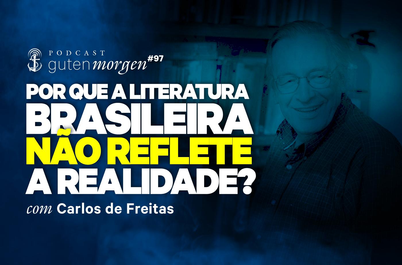Guten Morgen 97 - Por que a literatura brasileira não reflete a realidade?