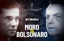 Guten Morgen 101 - UFC Brasília: Moro vs Bolsonaro